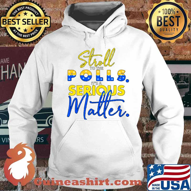 stroll to the polls it´s a serious matter election pro biden T-Shirt Hoodie