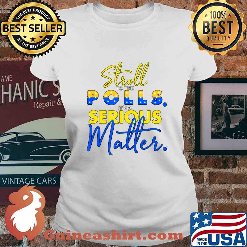 stroll to the polls it´s a serious matter election pro biden T-Shirt Ladies tee