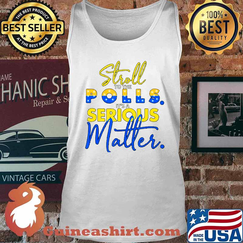 stroll to the polls it´s a serious matter election pro biden T-Shirt Tank top