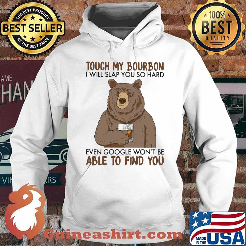 Touch my bourbon i will slap you so hard even google won't be able to find you bear s Hoodie