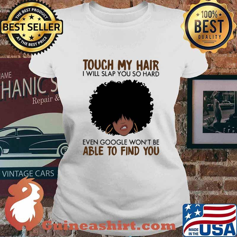 Touch my coffee i will slap you so hard even google won't be able to find you curly hair girl s Ladies tee