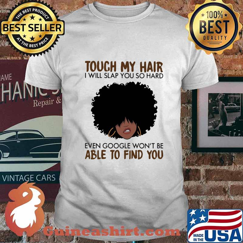 Touch my coffee i will slap you so hard even google won't be able to find you curly hair girl shirt