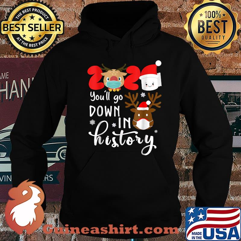 2020 You'll Go Down In History Reindeer Mask And Toilet Paper Christmas Shirt Hoodie