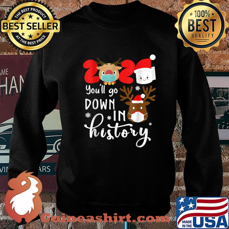 2020 You'll Go Down In History Reindeer Mask And Toilet Paper Christmas Shirt Sweater