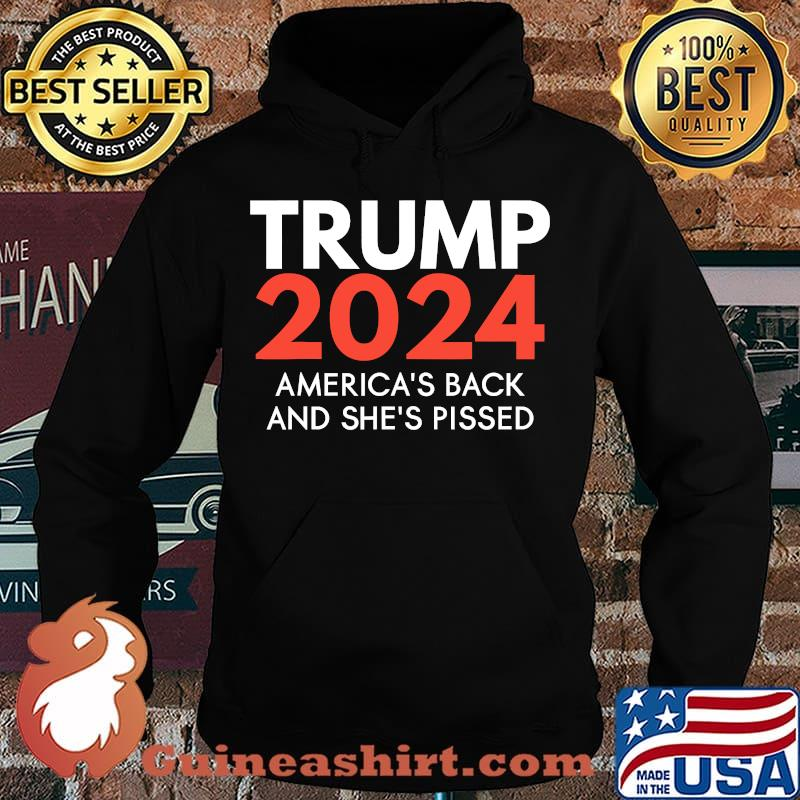 America's back and she's pissed trump 2024 re-election s Hoodie