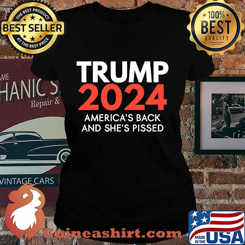 America's back and she's pissed trump 2024 re-election s Laides tee