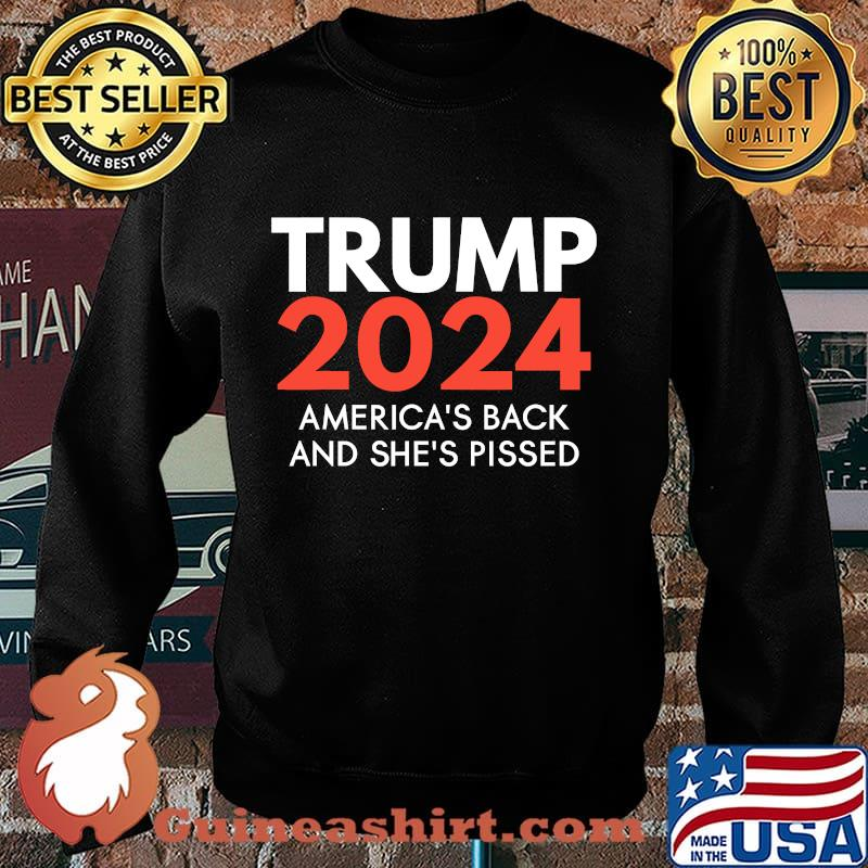 America's back and she's pissed trump 2024 re-election s Sweater