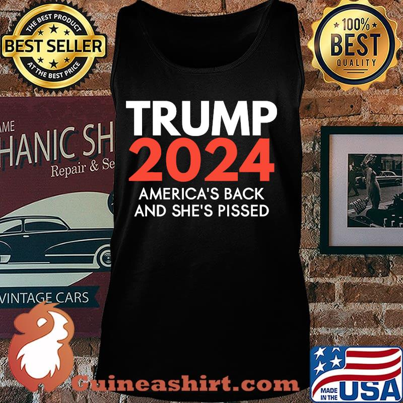 America's back and she's pissed trump 2024 re-election s Tank top