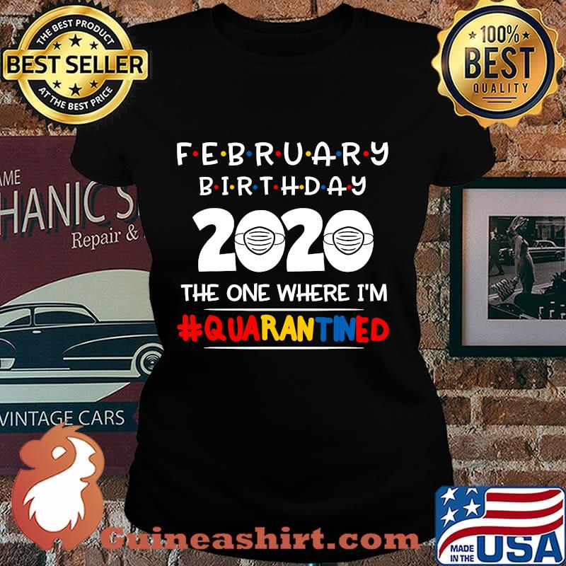 February birthday the one where i'm quarantined christmas s Laides tee