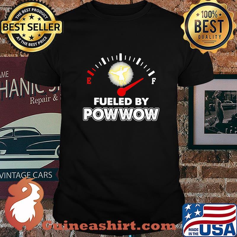 Fueled By Powwow Gas Gauge Shirt