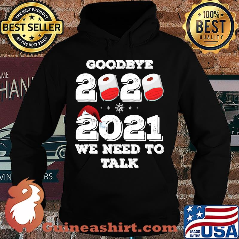 Goodbye 2020 hello 2021 we need to talk happy new year s Hoodie
