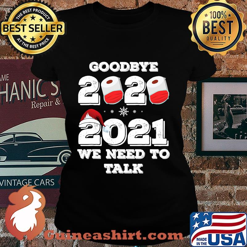 Goodbye 2020 hello 2021 we need to talk happy new year s Laides tee