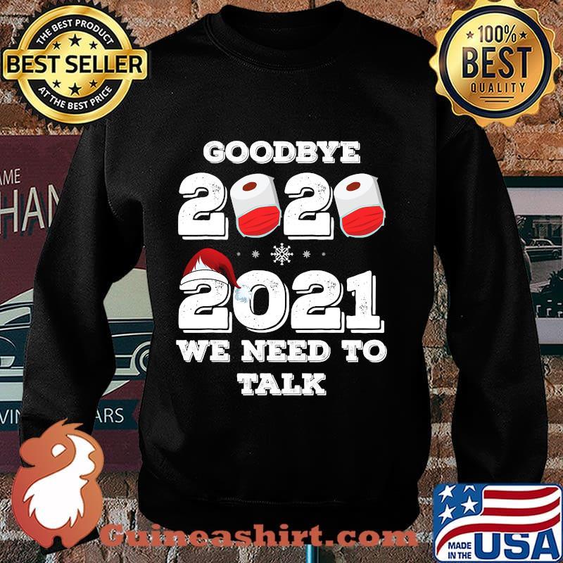 Goodbye 2020 hello 2021 we need to talk happy new year s Sweater
