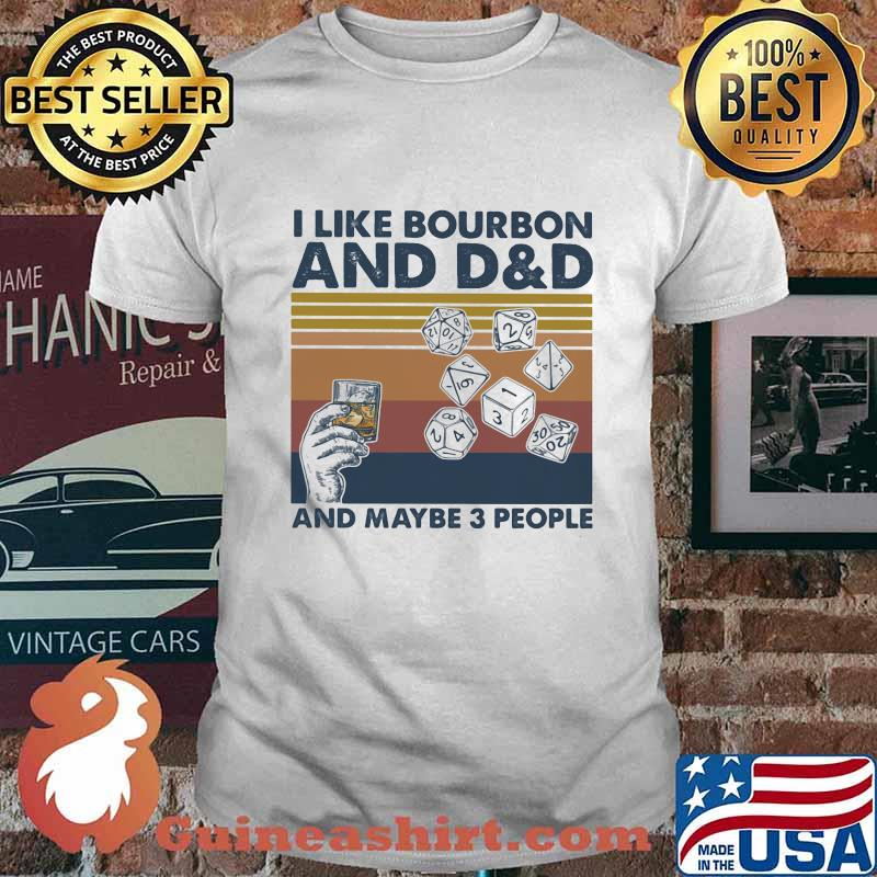 I Like Bourbon And D&G And Maybe 3 People Vintage Shirt