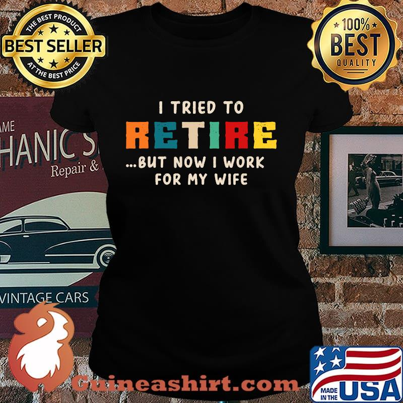 I tried to retire but now i work for my wife vintage s Laides tee