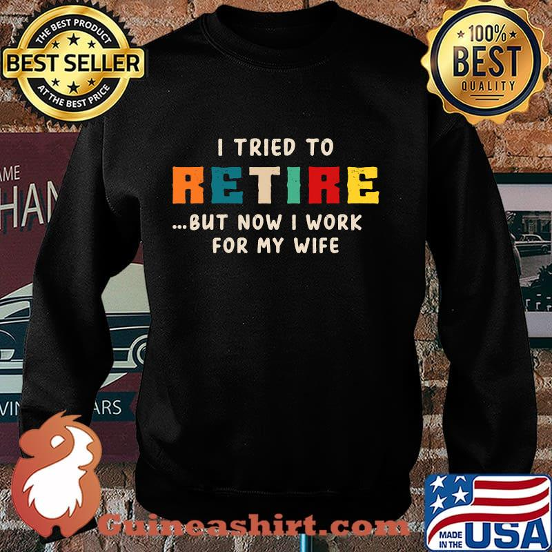 I tried to retire but now i work for my wife vintage s Sweater