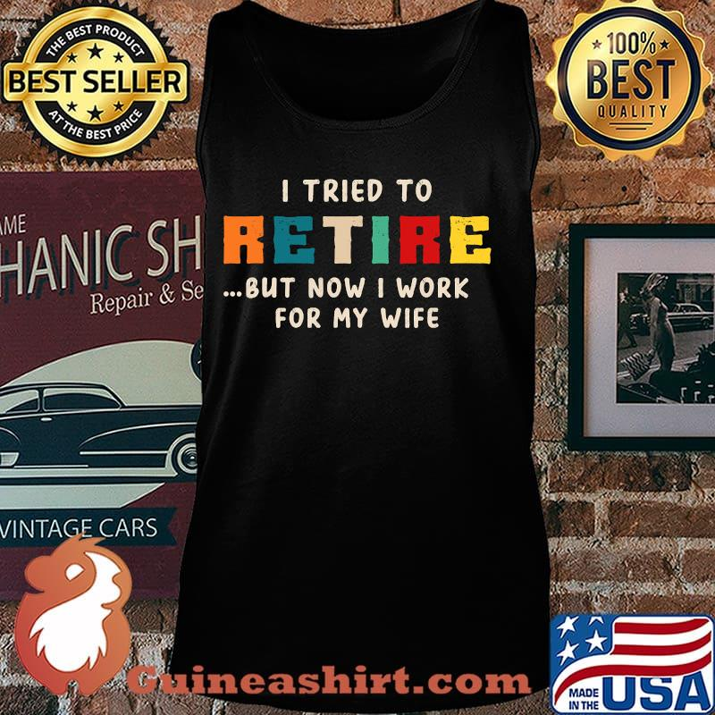 I tried to retire but now i work for my wife vintage s Tank top