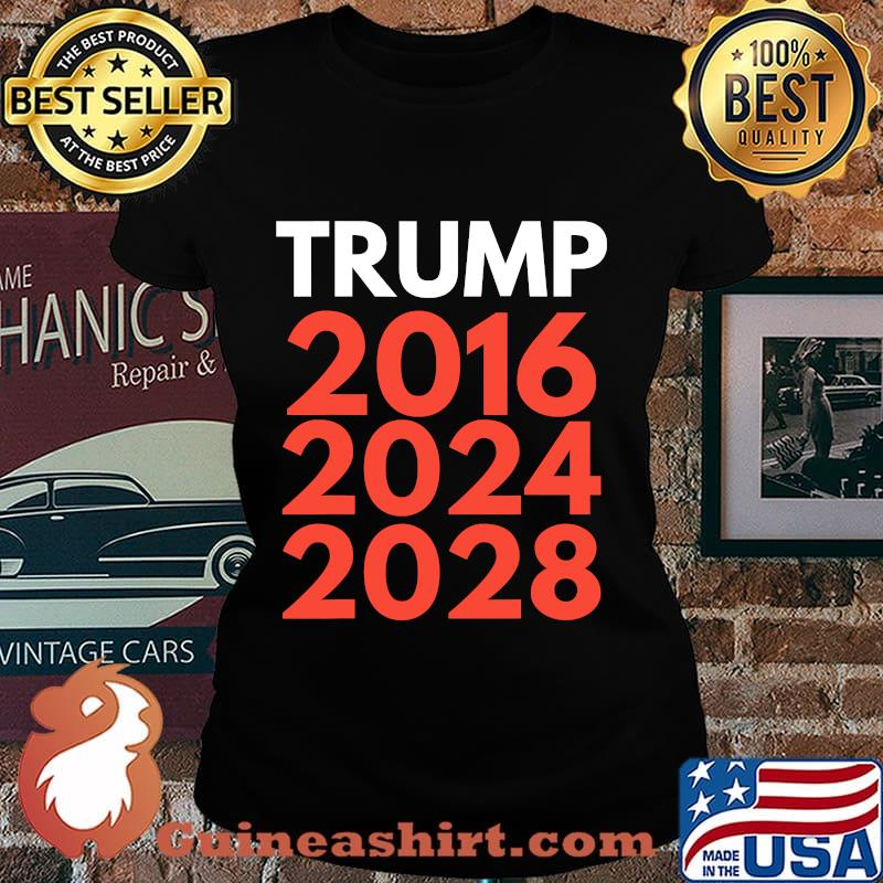 The trump trilogy 2016,2024,2028 re-election s Laides tee
