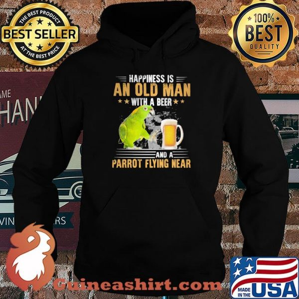 Happiness Is An Old Man With A Beer Parrot Flying Near Shirt Hoodie