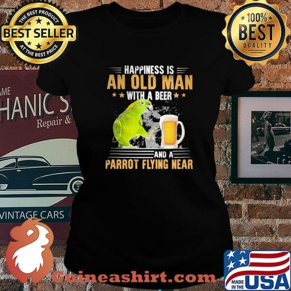 Happiness Is An Old Man With A Beer Parrot Flying Near Shirt Laides tee