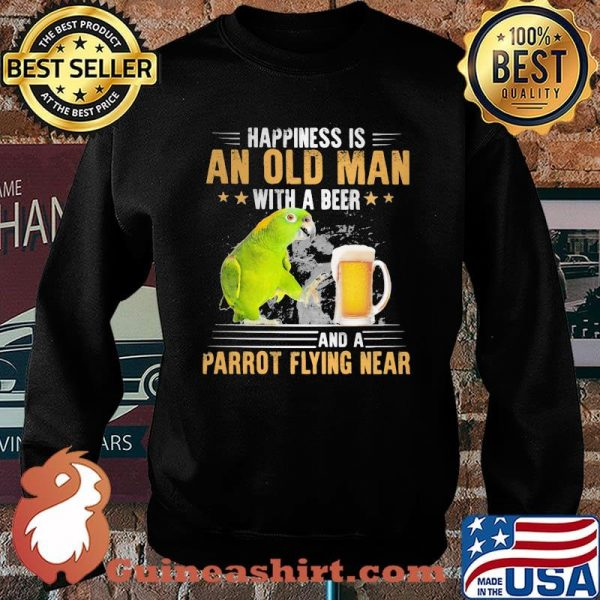 Happiness Is An Old Man With A Beer Parrot Flying Near Shirt Sweater