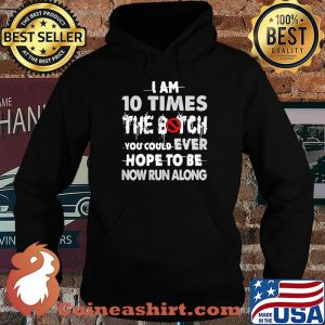 I Am 10 Times The Botch You Could Ever Hope To Be Now Run Along Shirt Hoodie