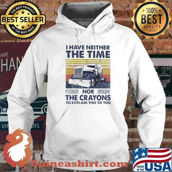 I Have Neither The Time Nor The Crayons To Explain This To You Truck Vintage Shirt Hoodie