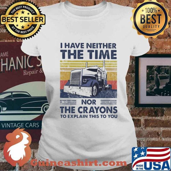 I Have Neither The Time Nor The Crayons To Explain This To You Truck Vintage Shirt Ladies tee