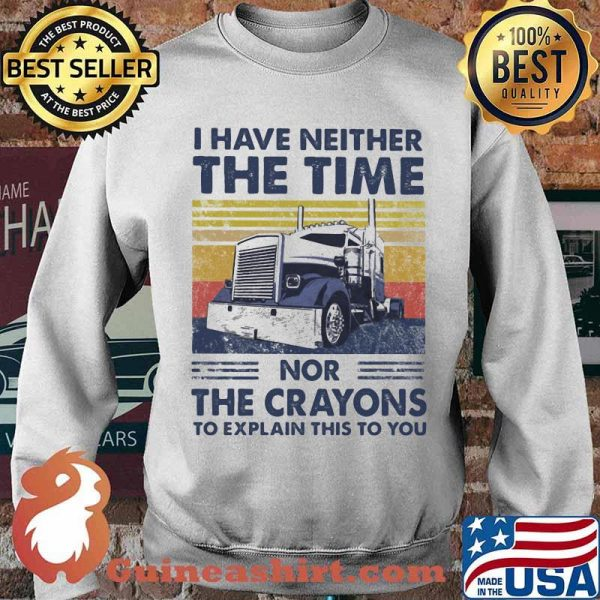 I Have Neither The Time Nor The Crayons To Explain This To You Truck Vintage Shirt Sweater