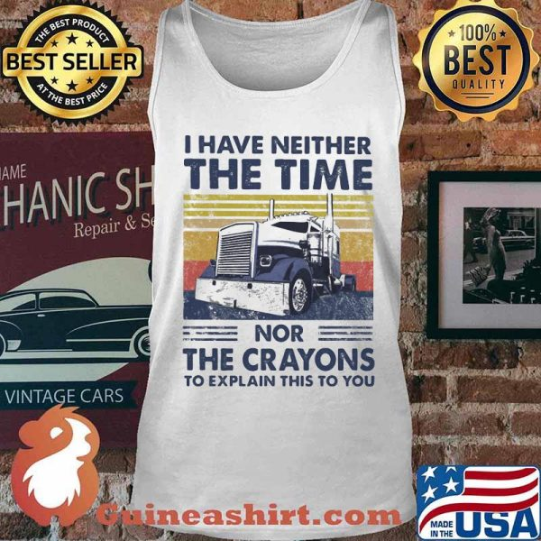 I Have Neither The Time Nor The Crayons To Explain This To You Truck Vintage Shirt Tank top