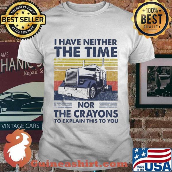 I Have Neither The Time Nor The Crayons To Explain This To You Truck Vintage Shirt
