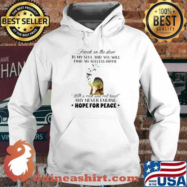 Knock On The Door To My Soul And You Will Find An Ageless Hippie With A Rock And Roll head Any Never Ending Hope For Peace Shirt Hoodie