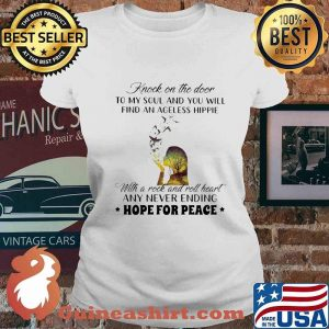 Knock On The Door To My Soul And You Will Find An Ageless Hippie With A Rock And Roll head Any Never Ending Hope For Peace Shirt Ladies tee