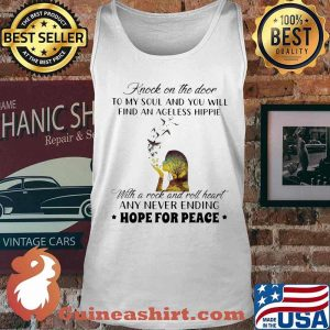 Knock On The Door To My Soul And You Will Find An Ageless Hippie With A Rock And Roll head Any Never Ending Hope For Peace Shirt Tank top