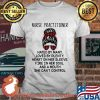 Nurse Practitioner Hated By Many Loved By Plenty Heart On Her Sleeve Fire In Her Soul A Mouth Shirt