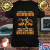 The Day I Stop Running Wull Be The Day I Stop Breathing The Mountain Shirt