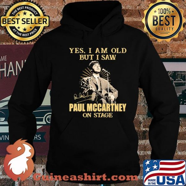 Yes I Am Old But I Saw Paul Mccartney On Stage Signature Shirt Hoodie