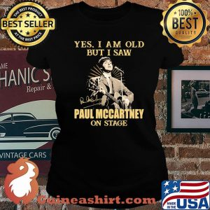 Yes I Am Old But I Saw Paul Mccartney On Stage Signature Shirt Laides tee