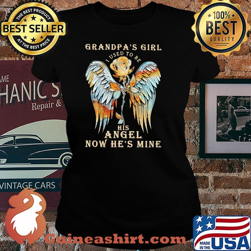 Grandpa Girl I Used To Be His Angel Now He's Mine Rose Shirt Laides tee