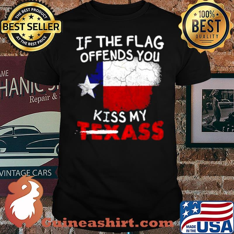If the flag offends you kiss my Texass shirt