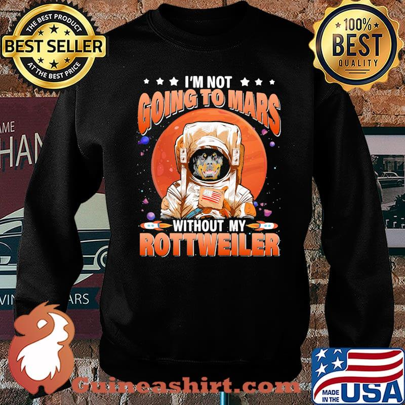 I'm Not Going To Mars Without My Rottweiler Moon Blood Shirt Sweater