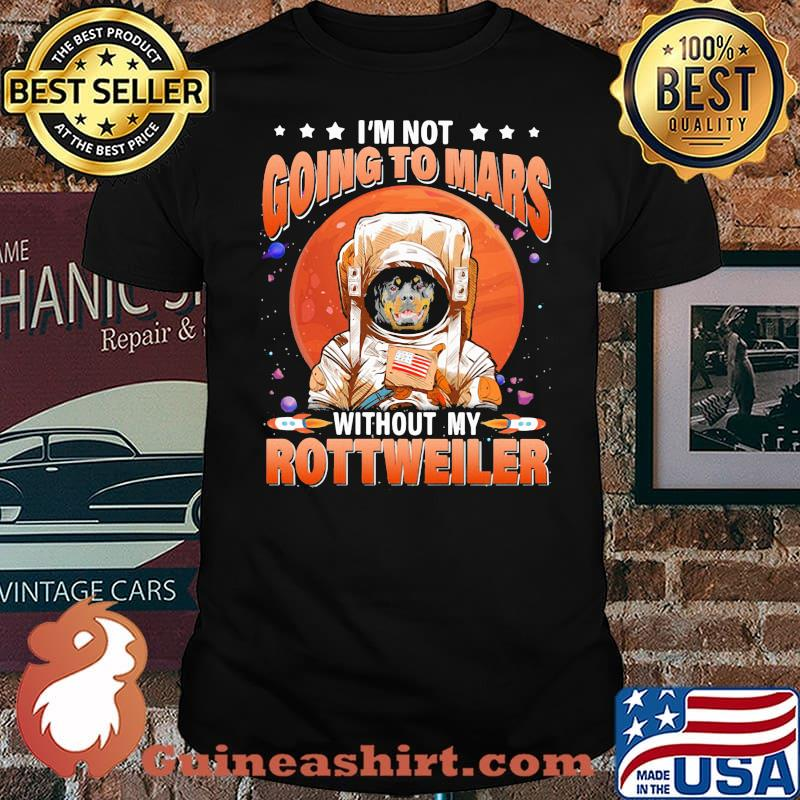 I'm Not Going To Mars Without My Rottweiler Moon Blood Shirt
