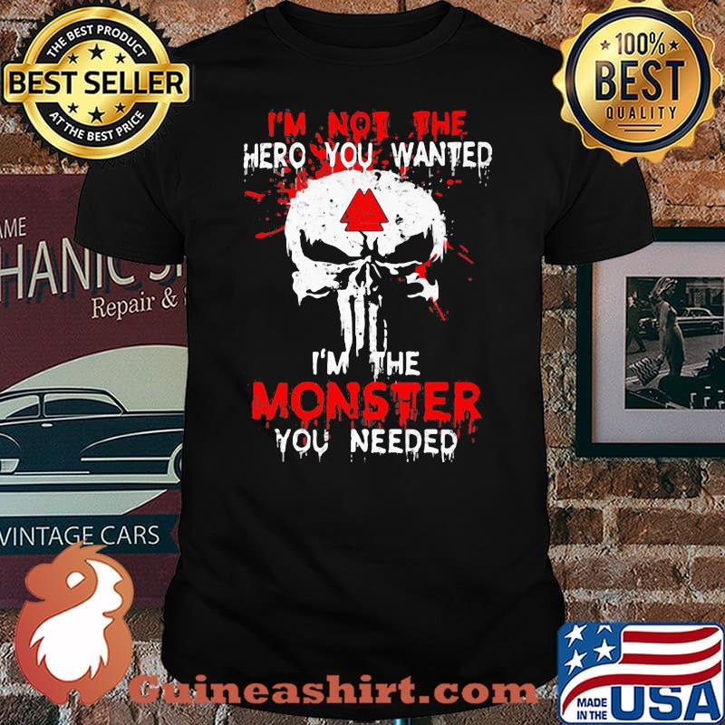 I'm Not The Hero You Wanted I'm The Monster You Need Skull Shirt