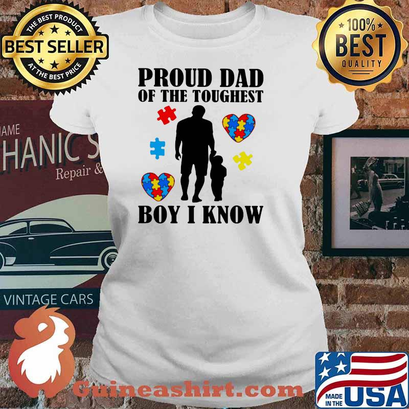 Proud Dad Of The Toughest Boy I Know Son Heart Autism Awareness Shirt Ladies tee