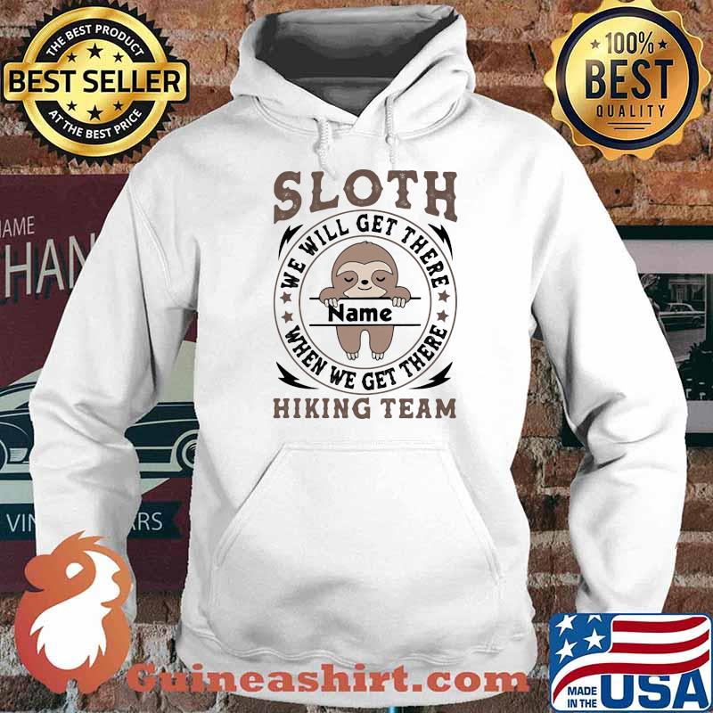 Sloth We Will Get There Name Shirt Hoodie