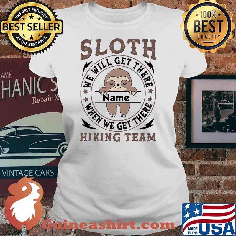 Sloth We Will Get There Name Shirt Ladies tee