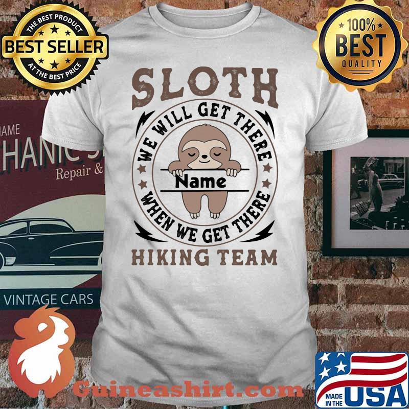Sloth We Will Get There Name Shirt