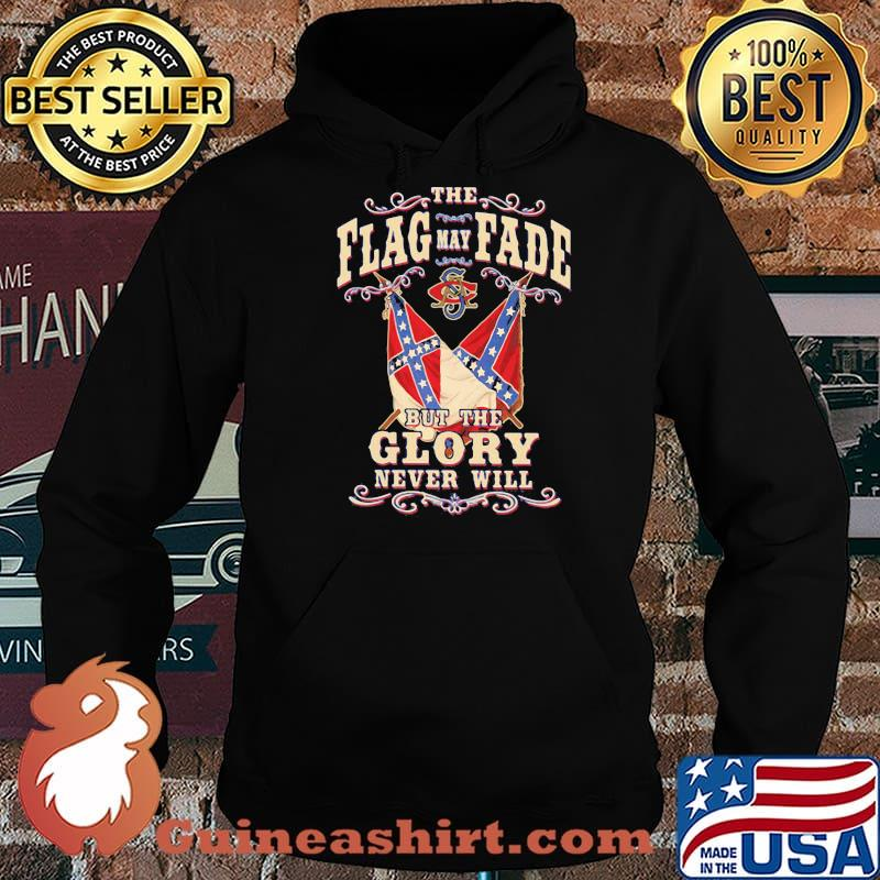 Th Flag May Fade But The Glory Never Will Shirt Hoodie
