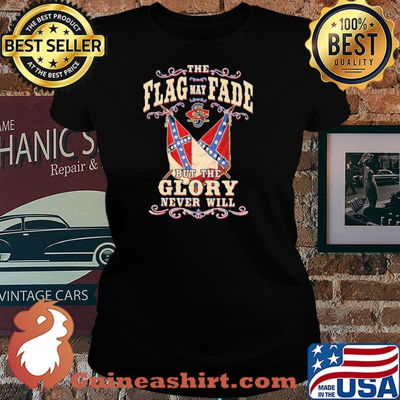 Th Flag May Fade But The Glory Never Will Shirt Laides tee