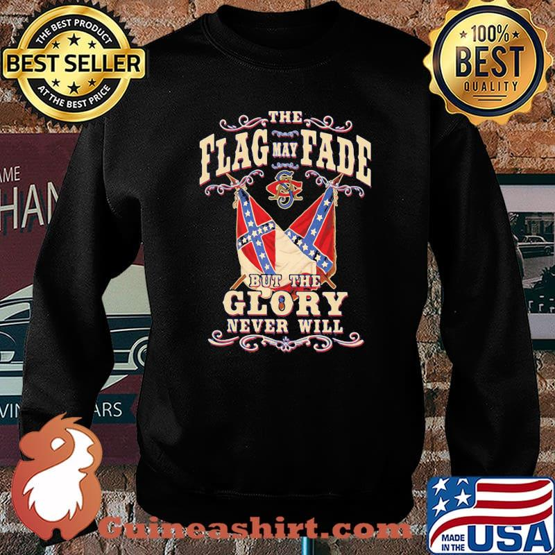 Th Flag May Fade But The Glory Never Will Shirt Sweater